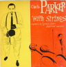 With Strings Parker Charlie  JAZZ 10 INCH  M  VG+/VG+  SOME COVER WEAR/SOME COVER STAINS/TORN SEAM/SOME SURFACE MARKS/SOME SURFACE NOISE/BLACK LABEL/DEEP GROOVE