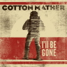 I'll Be Gone/Animal Show Cotton Mather